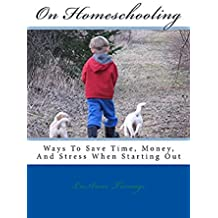 On Homeschooling: Ways To Save Extra Time, Money, And Stress When Starting Out