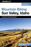 Mountain Biking Sun Valley, Idaho: Including the Sawtooth Mountains (Regional Mountain Biking Series)