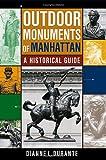Outdoor Monuments of Manhattan, Dianne L. Durante, 0814719864