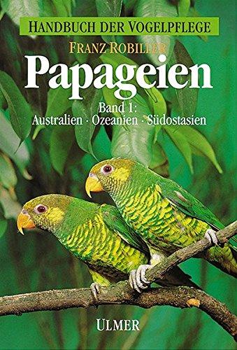 Papageien, 3 Bde., Bd.1, Papageienvögel Australiens, Ozeaniens und Südostasiens (Handbuch der Vogelpflege)