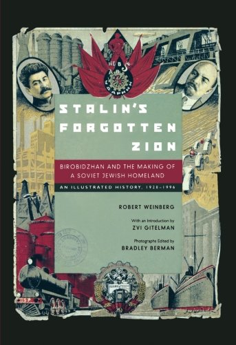 Stalin's Forgotten Zion: Birobidzhan and the Making of a Soviet Jewish Homeland: An Illustrated History, 1928–1996