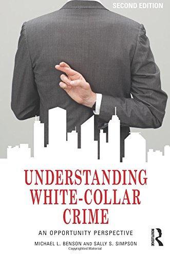 Understanding White-Collar Crime: An Opportunity Perspective (Criminology and Justice Studies) (Understanding White Collar Crime An Opportunity Perspective)