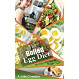 Die Boiled Egg Diet: The Easy, Fast Way to Weight Loss!: Lose Up to 25 Pounds in 2 Short Weeks! (Healthy Living and More) (Volume 1)