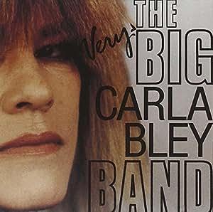 CARLA BLEY - Very Big Carla Bley Band - Amazon.com Music
