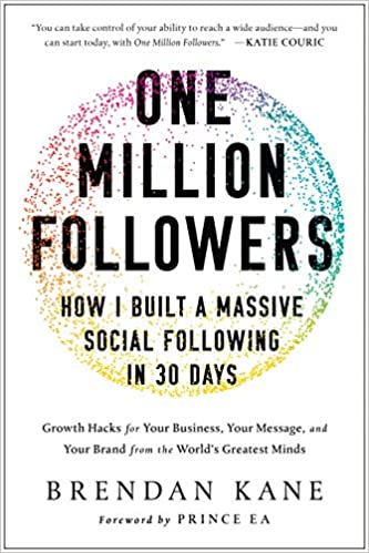 One Million Followers How I Built A Massive Social Following In 30 Days Brendan Kane 9781946885371 Amazon Books
