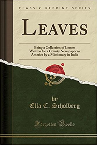 Leaves: Being a Collection of Letters Written for a County Newspaper in America by a Missionary in India (Classic Reprint)