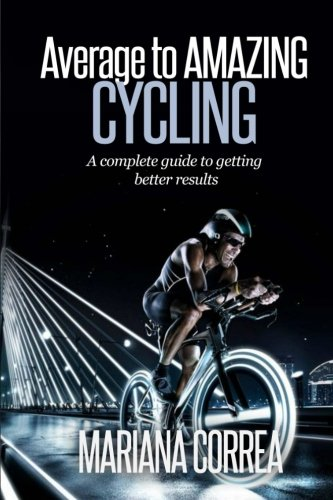 Average to AMAZING Cycling: A complete guide to getting better results ebook