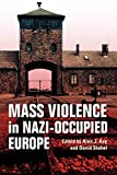 "Alex J. Kay and David Stahel, ""Mass Violence in Nazi-Occupied Europe"" (Indiana UP, 2018)"