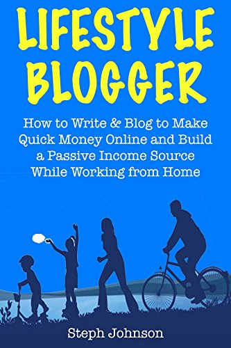 Lifestyle Blogger: How to Write & Blog to Make Quick Money Online (Earn Passive Income Through Blogging) (English Edition)
