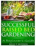 Successful Raised Bed Gardening, Kelly T. Hudson, 1494727935