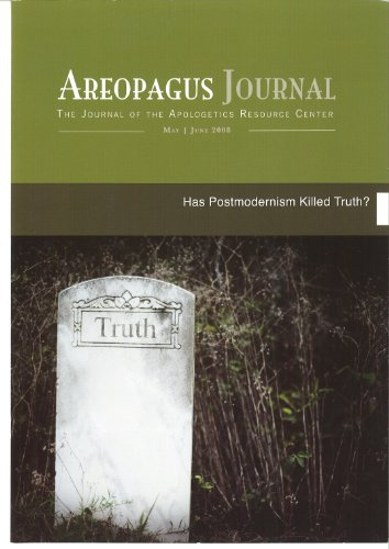 Has Postmodernism Killed Truth? The Areopagus Journal of the Apologetics Resource Center. Volume 8, Number 3.