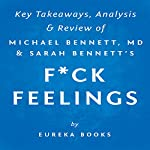 F--k Feelings: One Shrink's Practical Advice for Managing All Life's Impossible Problems, by Michael Bennett, MD & Sarah Bennett: Key Takeaways, Analysis & Review |  Eureka Books