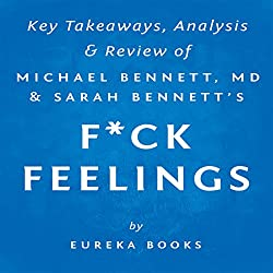 F--k Feelings: One Shrink's Practical Advice for Managing All Life's Impossible Problems, by Michael Bennett, MD & Sarah Bennett