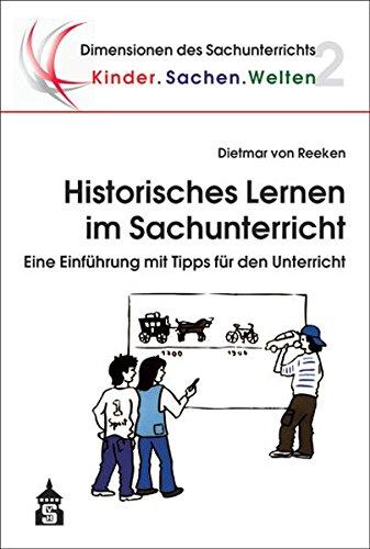 Historisches Lernen im Sachunterricht: Eine Einführung mit Tipps für den Unterricht (Dimensionen des Sachunterrichts)