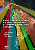 img - for La Revoluci n cubana en nuestra am rica: El Internacionalismo an nimo (Spanish Edition) book / textbook / text book