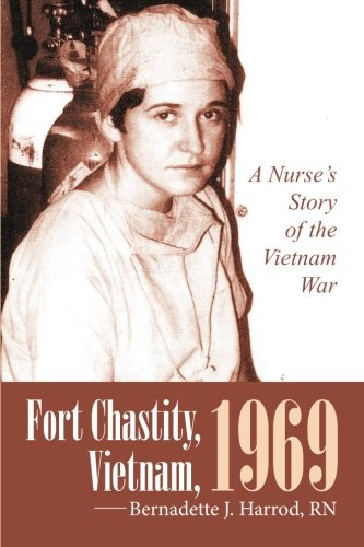 Fort Chastity, Vietnam, 1969: A Nurse's Story of the Vietnam War by iUniverse