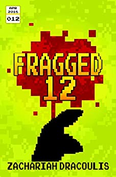 Fragged 12 (Fragged (A LitRPG Short Story Series)) by [Dracoulis, Zachariah]