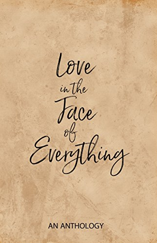 0047c40f9d8d9 Love in the Face of Everything: An Anthology