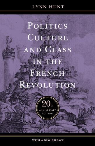 Politics, Culture, and Class in the French Revolution: With a New Preface, 20th Anniversary Edition (Studies on the Hist