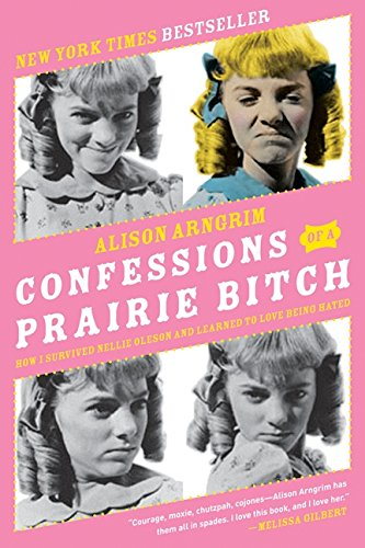 - Confessions of a Prairie Bitch: How I Survived Nellie Oleson and Learned to Love Being Hated