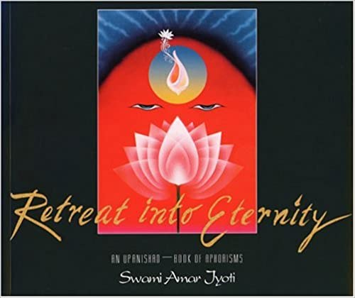 Retreat Into Eternity: An Upanishad Book Of Aphorisms