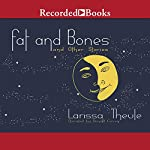 Fat & Bones: And Other Stories   Larissa Theule