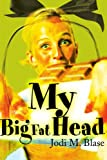 My Big Fat Head, Jodi M. Blase, 059514795X