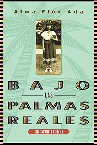 Bajo las palmas reales/ Under the Royal Palms: Una Incancia Cubana / a Childhood in Cuba (Spanish ()