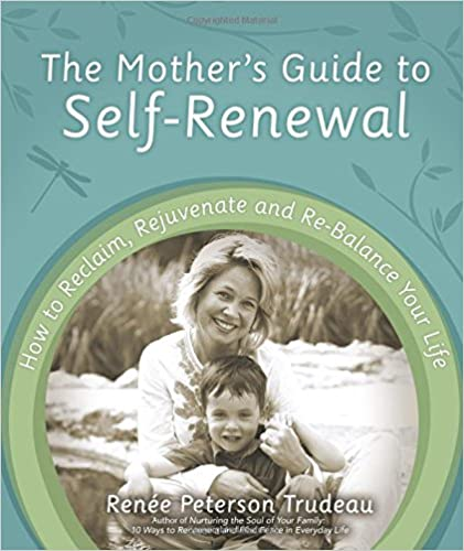Rejuvenate and Re-Balance Your Life How to Reclaim The Mothers Guide to Self-Renewal