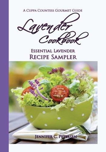 Lavender Cookbook (Lavender Cookbook: Essential Lavender Recipe Sampler: A Cuppa Countess Gourmet Guide (Volume 3))