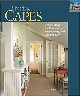 Capes: Design Ideas for Renovating, Remodeling, and Building ...