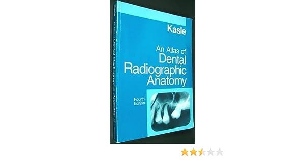 Atlas Of Dental Radiographic Anatomy 4th Fourth Edition By Kasle
