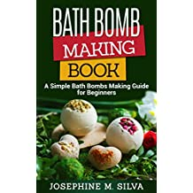 Bath Bomb Making Book: A Simple Bath Bombs Making Guide for Beginners