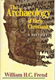 The Archaeology of Early Christianity, William H. C. Frend, 080062811X