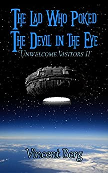 The Lad Who Poked the Devil in the Eye (Unwelcome Visitors Book 2) by [Berg, Vincent]