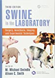 Swine in the Laboratory: Surgery, Anesthesia, Imaging, and Experimental Techniques, Third Edition