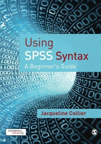 Using SPSS Syntax: A Beginner's Guide by Jacqueline Collier (2009-11-25)