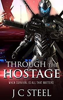 Through the Hostage: When survival is all that matters (The Cortii series Book 1) by [Steel, J C]