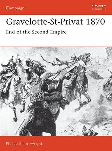 Gravelotte-St-Privat 1870: End of the Second Empire (Campaign) (Hundred Days The End Of The Great War)
