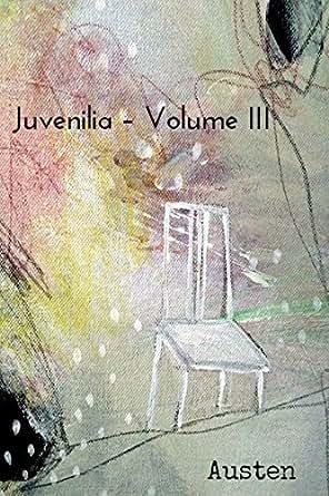 Juvenilia Volume Iii Illustrated Kindle Edition