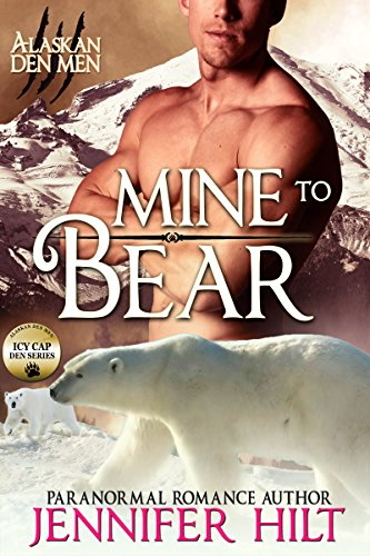 Mine to Bear: Icy Cap Den #2 (Alaskan Den Men Book 6) by [Hilt, Jennifer]