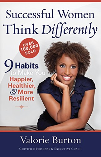 Successful Women Think Differently: 9 Habits to Make You Happier, Healthier, and More Resilient by [Burton, Valorie]