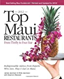 Top Maui Restaurants 2012 from Thrifty to Four Star, James Jacobson and Molly Jacobson, 0975263196