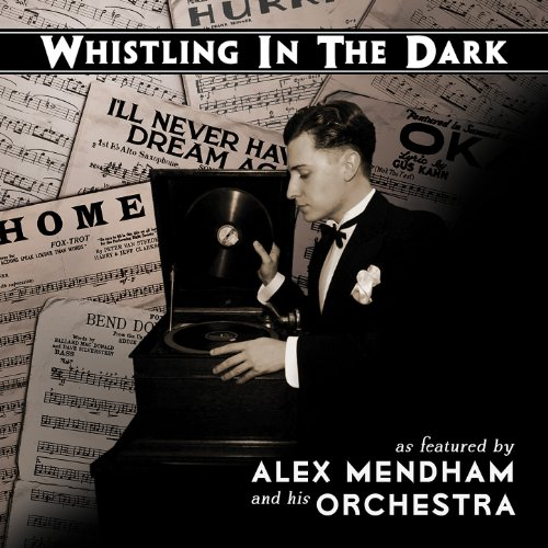 Whistling In The Dark By Alex Mendham And His Orchestra On