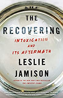Book Cover: The Recovering: Intoxication and Its Aftermath