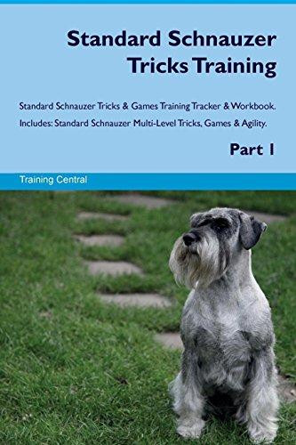 (Standard Schnauzer Tricks Training Standard Schnauzer Tricks & Games Training Tracker & Workbook.  Includes: Standard Schnauzer Multi-Level Tricks, Games & Agility. Part)