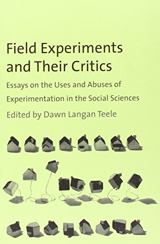 Field Experiments And Their Critics: Essays On The Uses And Abuses Of Experimentation In The Social Sciences (The Institution For Social And Policy Studies)
