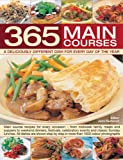 365 Main Course Dishes for every day cooking around the year: Main course recipes for every meal--from midweek family meals and suppers to weekend ... in more than 1600 color photographs
