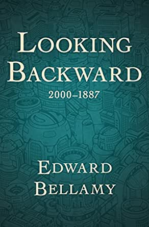 an analysis of looking backward 2000 1887 by edward bellamy Looking backward, 2000-1887 (1888) human history, like all great movements, was cyclical edward bellamy wikisource has original works written by or about.