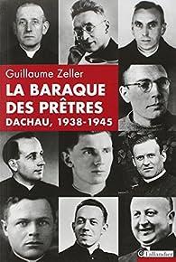 La baraque des prêtres, Dachau 1938-1945 par Guillaume Zeller